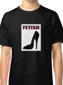 FETISH - Highly Erotic High Heels Classic T-Shirt
