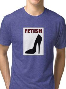 FETISH - Highly Erotic High Heels Tri-blend T-Shirt