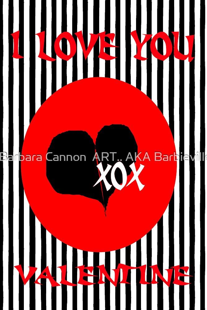 I LOVE YOU VALENTINE by Barbara Cannon  ART.. AKA Barbieville