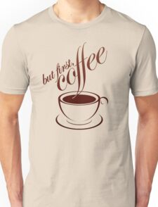 ok, But first..Coffe!! T-Shirt