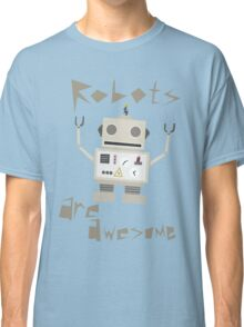 Robots Are Awesome Classic T-Shirt