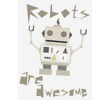 Robots Are Awesome Photographic Print
