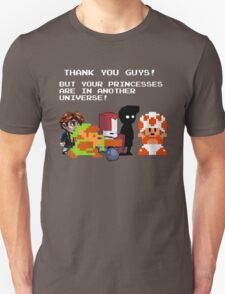 Sorry Guys. Your princesses are in another Universe. T-Shirt