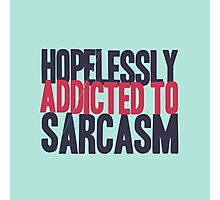 Hopelessly Addicted to Sarcasm Photographic Print