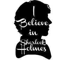i believe in sherlock holmes 1 Photographic Print