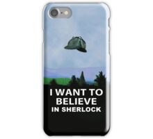 I Want To Believe In Sherlock iPhone Case/Skin