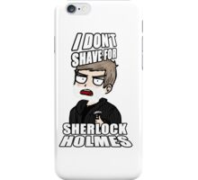 i don't shave for sherlock 1 iPhone Case/Skin