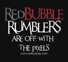 RB Rumble shirt ~ Off with the pixels (white text) by Rosalie Dale