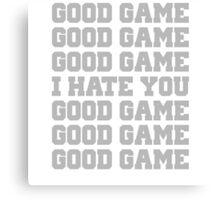 Good Game I Hate You Sports Fan Canvas Print