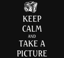 KEEP CALM TAKE A PICTURE by b8wsa