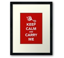 Keep Calm and Carry Me Framed Print