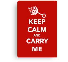 Keep Calm and Carry Me Canvas Print
