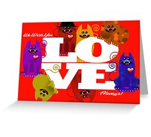 WE WISH YOU LOVE ALWAYS! Greeting Card