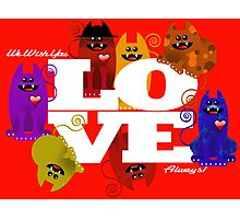 WE WISH YOU LOVE ALWAYS! Photographic Print
