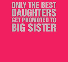 Only The Best Daughters Get Promoted To Big Sister Womens Fitted T-Shirt
