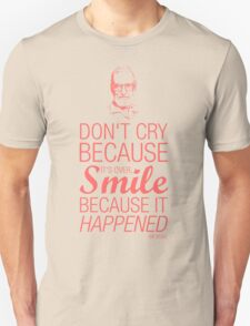 Smile because it happened - Dr Seuss T-Shirt