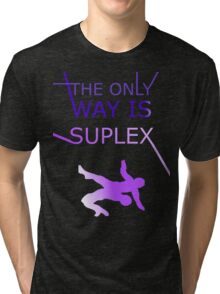 The Only Way Is Suplex Tri-blend T-Shirt