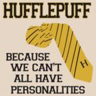 Hufflepuff- we can&#x27;t all have personalities by nimbusnought