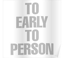 To Early To Person Poster