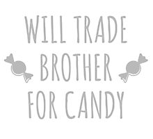 Will Trade Brother For Candy Photographic Print