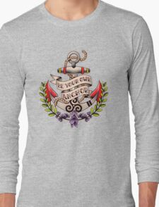 Be Your Own Anchor Long Sleeve T-Shirt