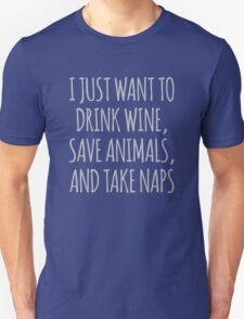 I Just Want To Drink Wine, Save Animals And Take Naps Unisex T-Shirt