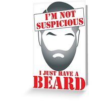 I'm NOT SUSPICIOUS I just have a BEARD Greeting Card