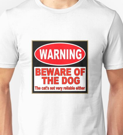 Beware of the Dog (The Cat's Not Very Reliable Either) Unisex T-Shirt