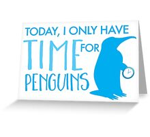 Today, I only have time for penguins Greeting Card