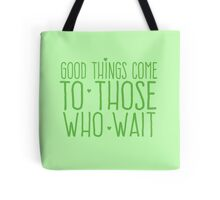 Good things come to those who wait Tote Bag