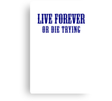 Live Forever Or Die Trying Canvas Print