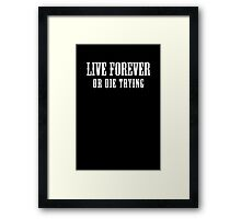 Live Forever Or Die Trying (White design) Framed Print