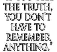 """TRUTH, """"If you tell the truth, you don't have to remember anything."""" Mark Twain by TOM HILL - Designer"""