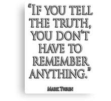 TRUTH, TRUE, 'If you tell the truth, you don't have to remember anything.' Mark Twain Canvas Print