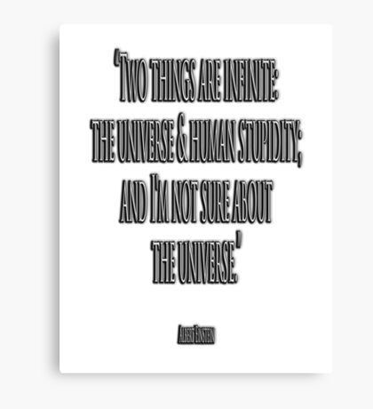 "ALBERT, EINSTEIN, UNIVERSE, STUPIDITY,  ""Two things are infinite: the universe and human stupidity; and I'm not sure about the universe."" Canvas Print"