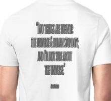 """ALBERT, EINSTEIN, UNIVERSE, STUPIDITY,  """"Two things are infinite: the universe and human stupidity; and I'm not sure about the universe."""" Unisex T-Shirt"""