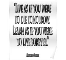 """GANDHI, """"Live as if you were to die tomorrow. Learn as if you were to live forever."""" Poster"""