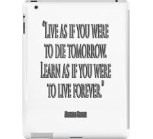 "GANDHI, LIVE, LEARN, ""Live as if you were to die tomorrow. Learn as if you were to live forever."" iPad Case/Skin"