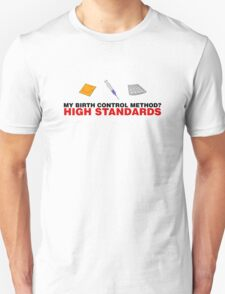My Birth Control Method? High Standards T-Shirt