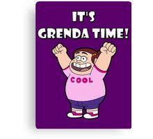 "IT""S GRENDA TIME! Canvas Print"