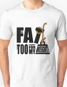 I'm Not Fat I'm Just Short for My Weight! T-Shirt