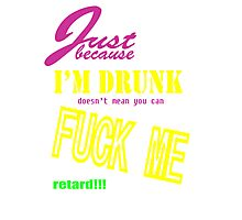Just because I'm drunk Photographic Print