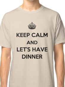 Keep Calm and Let's Have Dinner (dark text) Classic T-Shirt