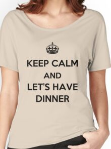 Keep Calm and Let's Have Dinner (dark text) Women's Relaxed Fit T-Shirt