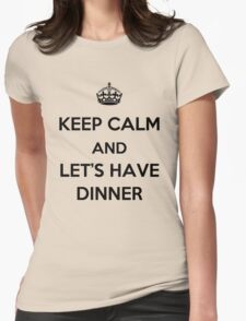 Keep Calm and Let's Have Dinner (dark text) Womens Fitted T-Shirt