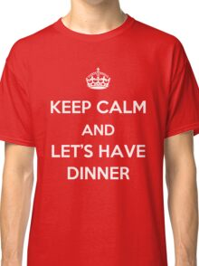 Keep Calm and Let's Have Dinner (light text) Classic T-Shirt