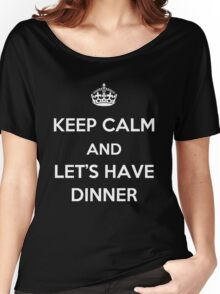 Keep Calm and Let's Have Dinner (light text) Women's Relaxed Fit T-Shirt