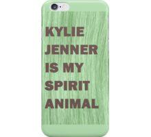 Kylie Jenner Is My Spirit Animal iPhone Case/Skin
