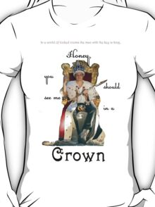 Honey, you should see me in a crown..[1] T-Shirt