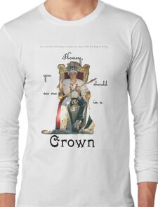 Honey, you should see me in a crown..[1] Long Sleeve T-Shirt